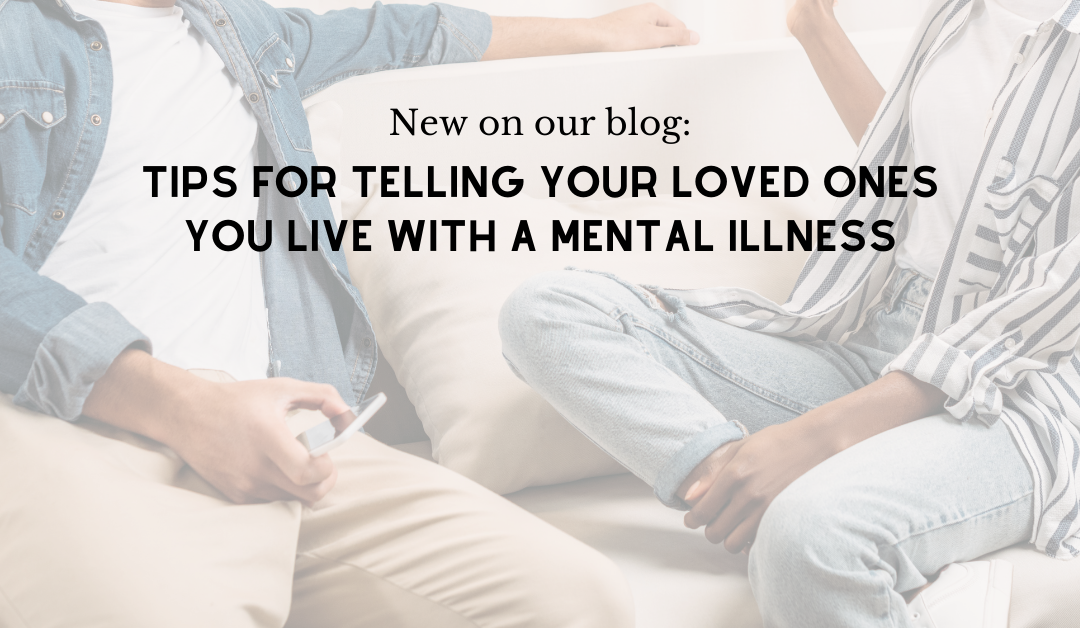 Tips for telling your loved ones you live with a mental illness
